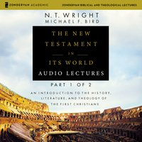 The New Testament in Its World: Audio Lectures, Part 1 of 2 - N.T. Wright, Michael F. Bird