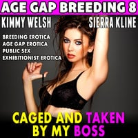 Caged and Taken By My Boss: Age Gap Breeding 8 (Breeding Erotica Age Gap Erotica Public Sex Exhibitionist Erotica) - Kimmy Welsh
