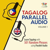 Tagalog Parallel Audio: Learn Tagalog with 501 Random Phrases using Parallel Audio – Volume 1 - Lingo Jump
