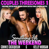 Something For The Weekend: Couples Threesomes 1 (Threesome Erotica BDSM Erotica Lesbian Erotica Female Cuckold Erotica) - Connie Cuckquean