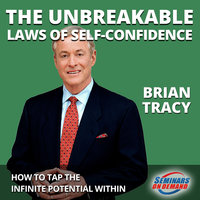 The Unbreakable Laws of Self-Confidence– Live Seminar: How to Tap the Infinite Potential Within - Brian Tracy