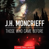 Those Who Came Before - J.H. Moncrieff