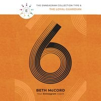 The Enneagram Type 6: The Loyal Guardian - Beth McCord