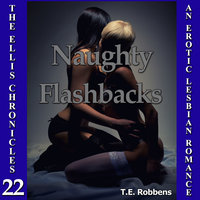 Naughty Flashbacks: An Erotic Lesbian Romance - T.E. Robbens
