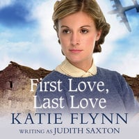 First Love, Last Love - Katie Flynn, writing as Judith Saxton