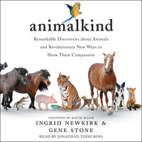 Animalkind: Remarkable Discoveries About Animals and Revolutionary New Ways to Show Them Compassion - Gene Stone, Ingrid Newkirk