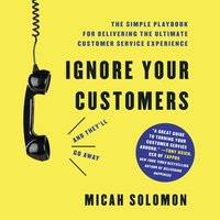 Ignore Your Customers (and They'll Go Away) - Micah Solomon