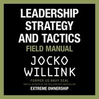 Leadership Strategy and Tactics: Field Manual - Jocko Willink