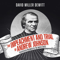 The Impeachment and Trial of Andrew Johnson - David Miller DeWitt