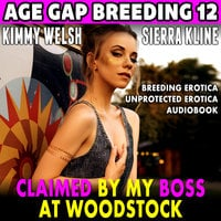 Claimed By My Boss At Woodstock: Age Gap Breeding 12 (Breeding Erotica Unprotected Erotica) - Kimmy Welsh