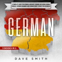German: A Complete Guide for German Language Learning Including German Phrases, German Grammar and German Short Stories for Beginners - Dave Smith