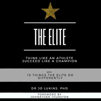 The Elite: Think Like an Athlete Succeed Like a Champion With 10 Things the Elite Do Differently - Dr Jo Lukins