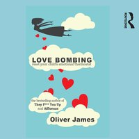 Love Bombing: Reset Your Child's Emotional Thermostat - Oliver James