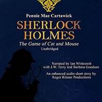 Sherlock Holmes: The Game of Cat and Mouse – A Short Mystery - Pennie Mae Cartawick