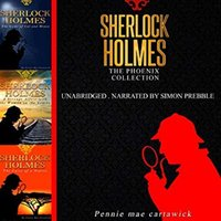 Sherlock Holmes: The Phoenix Collection – Three Sherlock Holmes Mysteries in One Book - Pennie Mae Cartawick