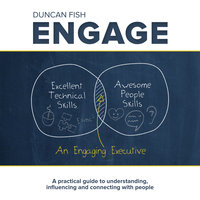 Engage: A practical guide to understanding, influencing and connecting with people - Duncan Fish