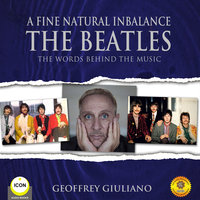 A Fine Natural Inbalance: The Beatles – The Words Behind the Music - Geoffrey Giuliano