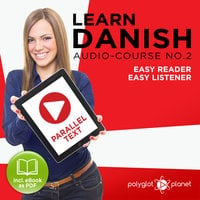 Learn Danish - Easy Listener - Easy Reader - Parallel Text Danish Audio Course No. 2 - The Danish Easy Reader - Easy Audio Learning Course - Polyglot Planet