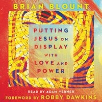 Putting Jesus on Display with Love and Power - Brian Blount