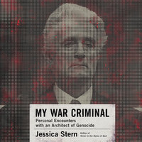 My War Criminal: Personal Encounters with an Architect of Genocide - Jessica Stern
