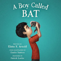 A Boy Called Bat - Elana K. Arnold
