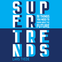 Supertrends: 50 Things You Need to Know About the Future - Lars Tvede