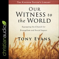 Our Witness to the World: Equipping the Church for Evangelism and Social Impact - Tony Evans