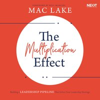 The Multiplication Effect: Building a Leadership Pipeline that Solves Your Leadership Shortage - Mac Lake