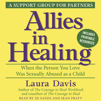 Allies in Healing: When the Person You Love Was Sexually Abused as a Child - Laura Davis