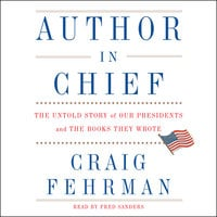 Author in Chief: The Untold Story of Our Presidents, Their Books, and the Shaping of American History - Craig Fehrman