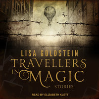 Travellers in Magic: Stories - Lisa Goldstein