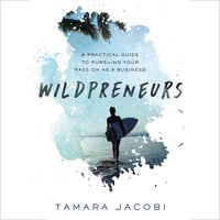 Wildpreneurs: A Practical Guide to Pursuing Your Passion as a Business - Tamara Jacobi