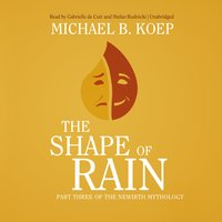 The Shape of Rain - Michael B. Koep