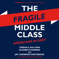 The Fragile Middle Class: Americans in Debt - Elizabeth Warren,Teresa A. Sullivan,Jay Lawrence Westbrook