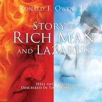 Story Of Rich Man And Lazarus: Hell and Heaven Described In Their Own Words - Ronald F Owens Jr