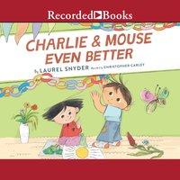 Charlie & Mouse Even Better - Laurel Snyder