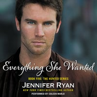 Everything She Wanted – Book Five: The Hunted Series - Jennifer Ryan