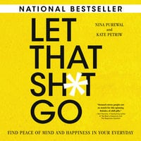 Let That Sh*t Go: Find Peace of Mind and Happiness in Your Everyday - Nina Purewal, Kate Petriw