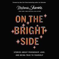 On the Bright Side: Stories about Friendship, Love, and Being True to Yourself - Melanie Shankle