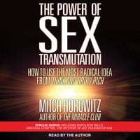 The Power of Sex Transmutation: How to Use the Most Radical Idea from Think and Grow Rich - Mitch Horowitz