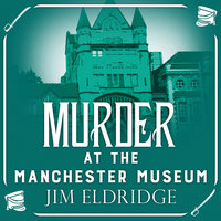 Murder at the Manchester Museum - Jim Eldridge
