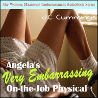 Angela's Very Embarrassing On-the-Job Physical - J.C. Cummings