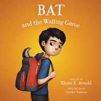 Bat and the Waiting Game - Elana K. Arnold
