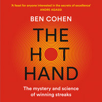 The Hot Hand: The Mystery and Science of Winning Streaks - Ben Cohen