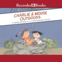 Charlie and Mouse Outdoors - Laurel Snyder