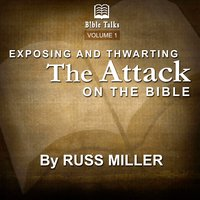 Exposing And Thwarting The Attacks On The Bible – Volume 1 - Russ Miller