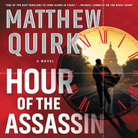 Hour of the Assassin: A Novel - Matthew Quirk
