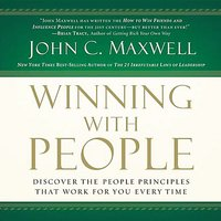 Winning with People: Discover the People Principles that Work for You Every Time - John C. Maxwell