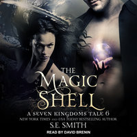 The Magic Shell: A Seven Kingdoms Tale 6 - S.E. Smith