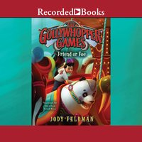 The Gollywhopper Games: Friend or Foe - Jody Feldman
